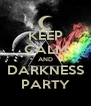 KEEP CALM AND DARKNESS PARTY - Personalised Poster A4 size