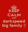 KEEP CALM AND darkspeed big family 👊 - Personalised Poster A4 size