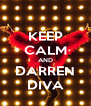 KEEP CALM AND DARREN DIVA - Personalised Poster A4 size