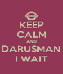 KEEP CALM AND DARUSMAN I WAIT - Personalised Poster A4 size