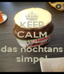 KEEP CALM AND das nochtans simpel - Personalised Poster A4 size