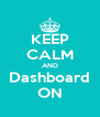 KEEP CALM AND Dashboard ON - Personalised Poster A4 size