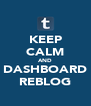 KEEP CALM AND DASHBOARD REBLOG - Personalised Poster A4 size