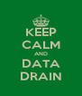KEEP CALM AND DATA DRAIN - Personalised Poster A4 size