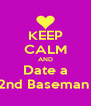 KEEP CALM AND Date a 2nd Baseman  - Personalised Poster A4 size