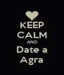 KEEP CALM AND Date a Agra - Personalised Poster A4 size
