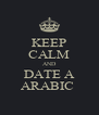 KEEP CALM AND DATE A ARABIC  - Personalised Poster A4 size
