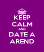 KEEP CALM AND DATE A AREND - Personalised Poster A4 size