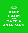KEEP CALM AND DATE A ASJA MAN - Personalised Poster A4 size