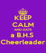 KEEP CALM AND DATE a B.H.S  Cheerleader - Personalised Poster A4 size