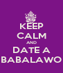 KEEP CALM AND DATE A BABALAWO - Personalised Poster A4 size