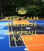 KEEP CALM AND DATE  A BASKEBALL PLAYER - Personalised Poster A4 size