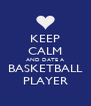 KEEP CALM AND DATE A BASKETBALL PLAYER - Personalised Poster A4 size