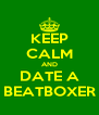 KEEP CALM AND DATE A BEATBOXER - Personalised Poster A4 size