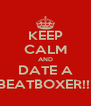 KEEP CALM AND DATE A BEATBOXER!!! - Personalised Poster A4 size