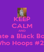 KEEP CALM AND Date a Black Boy  Who Hoops #23 - Personalised Poster A4 size