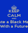 KEEP CALM AND Date a Black Man  With a Future - Personalised Poster A4 size