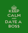 KEEP CALM AND DATE A  BO$$ - Personalised Poster A4 size