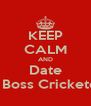 KEEP CALM AND Date A Boss Cricketer - Personalised Poster A4 size