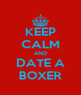 KEEP CALM AND DATE A BOXER - Personalised Poster A4 size