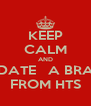 KEEP CALM AND DATE   A BRA FROM HTS - Personalised Poster A4 size