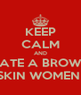 KEEP CALM AND DATE A BROWN SKIN WOMEN  - Personalised Poster A4 size