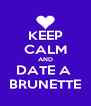 KEEP CALM AND DATE A  BRUNETTE - Personalised Poster A4 size
