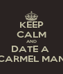 KEEP CALM AND DATE A  CARMEL MAN - Personalised Poster A4 size