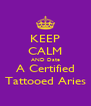 KEEP CALM AND Date A Certified Tattooed Aries - Personalised Poster A4 size