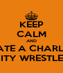 KEEP CALM AND DATE A CHARLES CITY WRESTLER - Personalised Poster A4 size