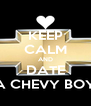 KEEP CALM AND DATE A CHEVY BOY - Personalised Poster A4 size