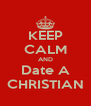 KEEP CALM AND Date A CHRISTIAN - Personalised Poster A4 size