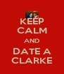 KEEP CALM AND DATE A CLARKE - Personalised Poster A4 size