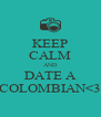 KEEP CALM AND DATE A COLOMBIAN<3 - Personalised Poster A4 size