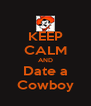 KEEP CALM AND Date a Cowboy - Personalised Poster A4 size