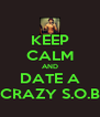 KEEP CALM AND DATE A CRAZY S.O.B - Personalised Poster A4 size