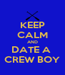 KEEP CALM AND DATE A  CREW BOY - Personalised Poster A4 size