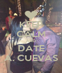 KEEP CALM AND DATE A. CUEVAS - Personalised Poster A4 size