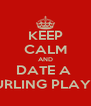 KEEP CALM AND DATE A  CURLING PLAYER - Personalised Poster A4 size
