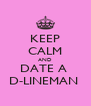 KEEP CALM AND DATE A  D-LINEMAN  - Personalised Poster A4 size