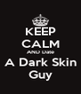 KEEP CALM AND Date A Dark Skin Guy - Personalised Poster A4 size