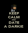 KEEP CALM AND DATE A DARKIE - Personalised Poster A4 size