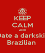 KEEP CALM AND Date a darkskin Brazilian  - Personalised Poster A4 size