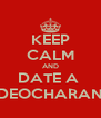 KEEP CALM AND DATE A  DEOCHARAN - Personalised Poster A4 size