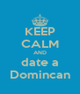 KEEP CALM AND date a Domincan - Personalised Poster A4 size