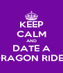 KEEP CALM AND DATE A DRAGON RIDER - Personalised Poster A4 size