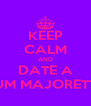 KEEP CALM AND DATE A DRUM MAJORETTE!!! - Personalised Poster A4 size