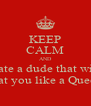 KEEP CALM AND Date a dude that will treat you like a Queen! - Personalised Poster A4 size