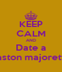 KEEP CALM AND Date a Easton majorette - Personalised Poster A4 size