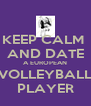 KEEP CALM  AND DATE A EUROPEAN VOLLEYBALL PLAYER - Personalised Poster A4 size